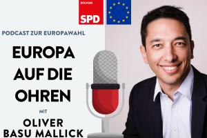 Podcast zur Europawahl: Europa auf die Ohren mit Oliver Basu Mallick
